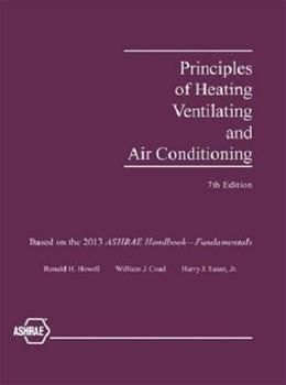 Principles of Heating, Ventilating and Air Conditioning, by American Society of Heating Refrigerating and Air Conditioning Engineers, 7th Edition 9781936504572