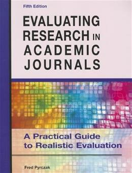 Evaluating Research in Academic Journals: A Practical Guide to Realistic Education, by Pyrczak, 5th Edition 9781936523023