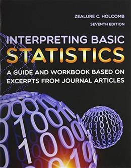 Interpreting Basic Statistics: A Guide and Workbook Based on Excerpts from Journal Articles, by Holcomb, 7th Edition 9781936523320