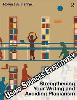 Using Sources Effectively: Strengthening Your Writing and Avoiding Plagiarism, by Harris, 4th Edition 9781936523351
