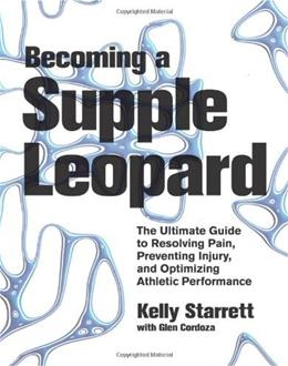 Becoming a Supple Leopard: The Ultimate Guide to Resolving Pain, Preventing Injury, and Optimizing Athletic Performance, by Starrett 9781936608584