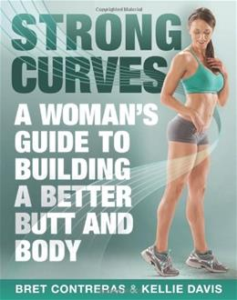 Strong Curves: A Womans Guide to Building a Better Butt and Body Original 9781936608645