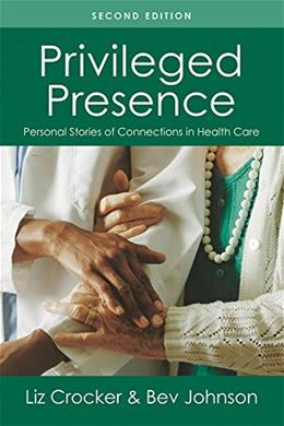 Privileged Presence: Personal Stories of Connections in Health Care, by Crocker, 2nd Edition 9781936693696
