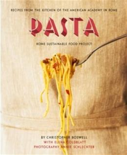 Pasta: Recipes from the Kitchen of the American Academy in Rome, Rome Sustainable Food Project 9781936941025
