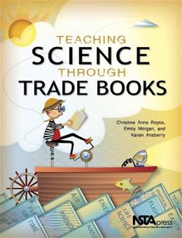 Teaching Science Through Trade Books, by Royce 9781936959136