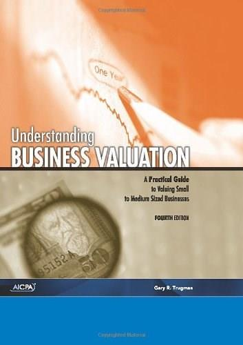 Understanding Business Valuation: A Practical Guide to Valuing Small to Medium Sized Businesses, by Trugman, 4th Ediiotn 4 w/CD 9781937350635