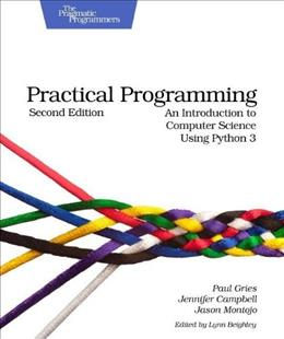 Practical Programming: An Introduction to Computer Science Using Python 3, by Gries, 2nd Edition 9781937785451