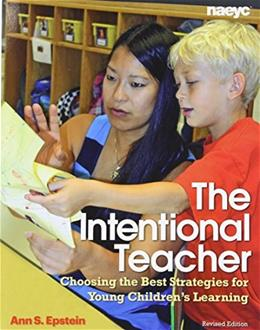 Intentional Teacher: Choosing the Best Strategies for Young Childrens Learning, by Epstein 9781938113062