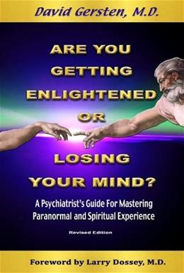 Are You Getting Enlightened Or Losing Your Mind? A Psychiatrists Guide for Mastering Paranormal and Spiritual Experience 9781938459092