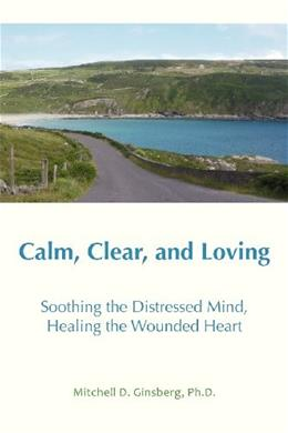 Calm, Clear, and Loving: Soothing the Distressed Mind, Healing the Wounded Heart 2nd 9781938459146