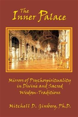 The Inner Palace: Mirrors of Psychospirituality in Divine and Sacred Wisdom-Traditions 8th editio 9781938459214