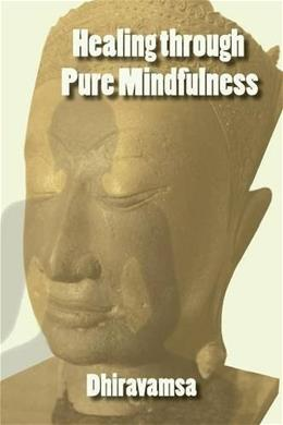 Healing Through Pure Mindfulness 9781938459252
