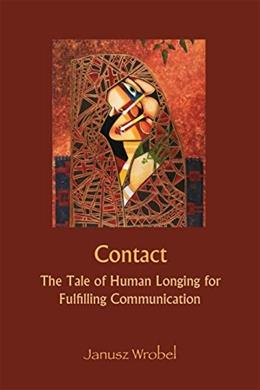 Contact: The Tale of Human Longing for Fulfilling Communication 9781938459313