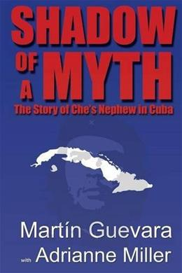Shadow of a Myth: The Story of Ches Nephew in Cuba 9781938459375