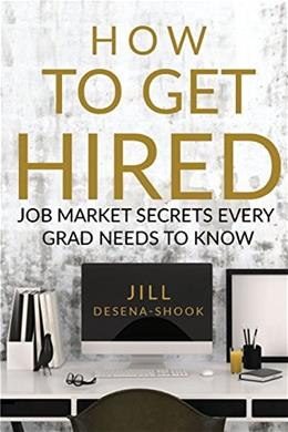 How to Get Hired: Job Market Secrets Every Grad Needs to Know 9781938459467