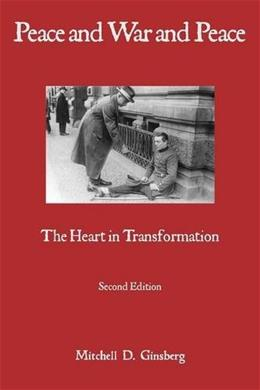 Peace and War and Peace: The Heart in Transformation Second Edi 9781938459542