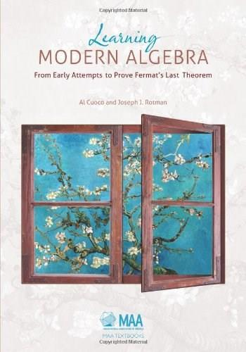 Learning Modern Algebra: From Early Attempts to Prove Fermats Last Theorem, by Cuoco 9781939512017