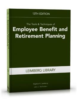 Tools and  Techniques of Employee Benefit and Retirement Planning, by Leimberg, 13th Edition 9781939829122