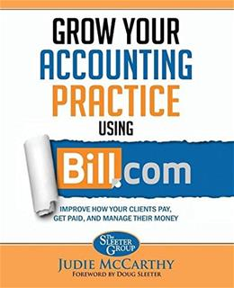 Grow Your Accounting Practice Using Bill.com: Improve How Clients Pay, Get Paid, and Manage their Money 9781942417002