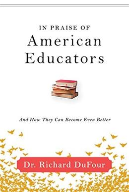 In Praise of American Educators: And How They Can Become Even Better 9781942496571
