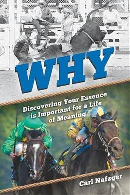Why: Discovering Your Essence Is Important for a Life of Meaning 9781945464027