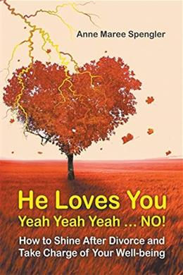 He Loves You Yeah Yeah Yeah . . . No! How to Shine After Divorce and Take Charge of Your Well-Being 9781946540799