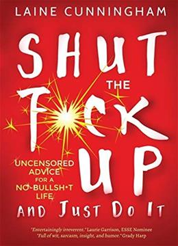 Shut the F*ck Up and Just Do It: Uncensored Advice for the No-Bullsh*t Life 9781946732743