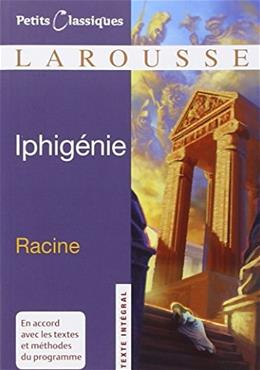 Iphigenie (Petits Classiques Larousse Texte Integral) (French Edition) 0 9782035839091