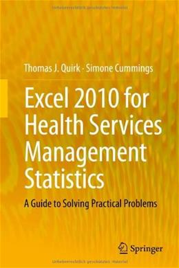 Excel 2010 for Health Services Management Statistics: A Guide to Solving Practical Problems 9783319052595