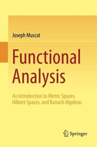 Functional Analysis: An Introduction to Metric Spaces, Hilbert Spaces, and Banach Algebras 9783319067278