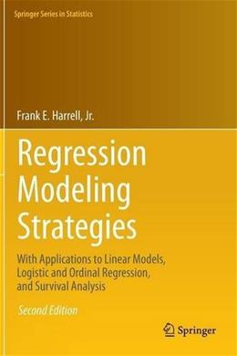 Regression Modeling Strategies: With Applications to Linear Models, Logistic and Ordinal Regression, and Survival Analysis (Springer Series in Statistics) 2 9783319194240