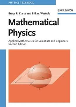 Mathematical Physics : Applied Mathematics for Scientists and Engineers, by Kusse, 2nd Edition 9783527406722