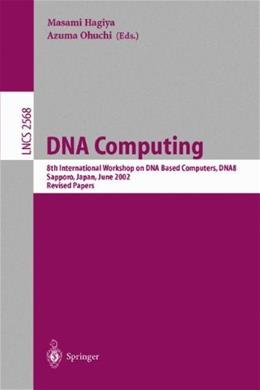 DNA Computing: 8th International Workshop on DNA Based Computers, DNA8, Sapporo, Japan, June 10-13, 2002, Revised Papers (Lecture Notes in Computer Science) 2003 9783540005315