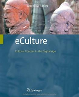 eCulture: Cultural Content in the Digital Age, by Ronchi 9783540752738