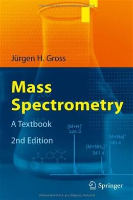 Mass Spectrometry: A Textbook, by Gross, 2nd Edition 9783642107092