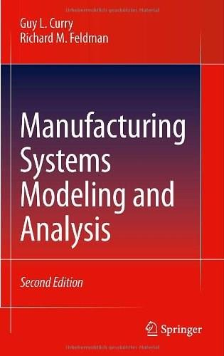 Manufacturing Systems Modeling and Analysis, by Curry, 2nd Edition 9783642166174