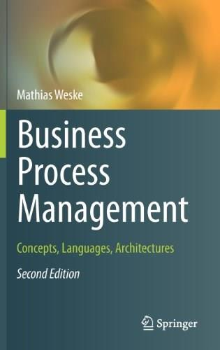 Business Process Management: Concepts, Languages, Architectures, by Weske, 2nd Edition 9783642286155