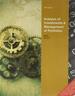 Analysis of Investments and Management of Portfolios, by Reilly, 10th INDIA EDITION 9788131518748