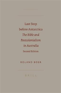 Last Stop before Antarctica: The Bible and Postcolonialism in Australia, by Boer, 2nd Edition 9789004130807