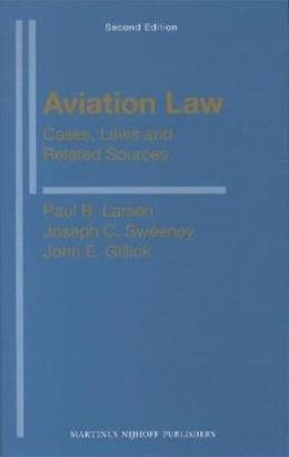 Aviation Law: Cases, Laws and Related Sources, by Larsen, 2nd Edition 9789004168107