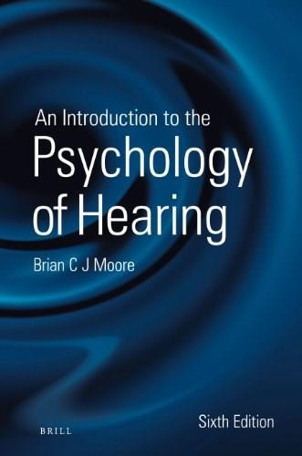 Introduction to the Psychology of Hearing, by Moore, 6th Edition 9789004252424