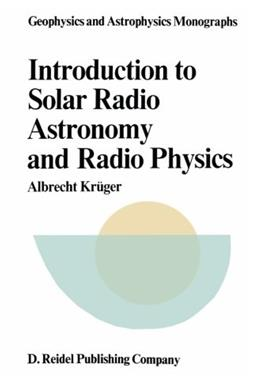 Introduction to Solar Radio Astronomy and Radio Physics, by Kruger 9789027709974