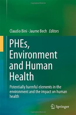 PHEs, Environment and Human Health: Potentially Harmful Elements in the Environment and the Impact on Human Health, by Bini 9789401789646