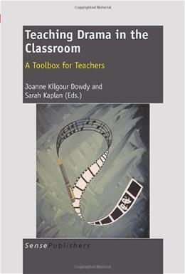 Teaching Drama in the Classroom: A Toolbox for Teachers, by Dowdy 9789460915352