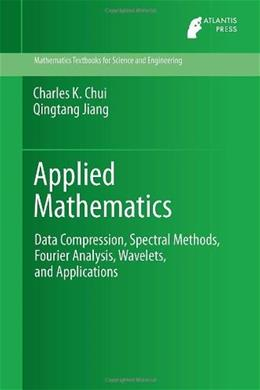 Applied Mathematics: Data Compression, Spectral Methods, Fourier Analysis, Wavelets, and Applications, by Chui 9789462390089
