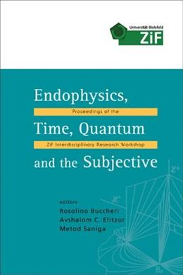 Endophysics, Time, Quantum And the Subjective: Proceedings of the ZIF..., by Buccheri BK w/CD 9789812565099