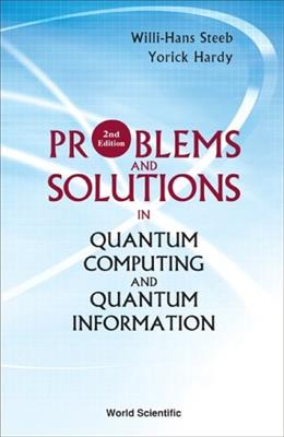 Problems And Solutions in Quantum Computing And Quantum Information, by Steeb, 2nd Edition 9789812567406