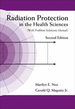 Radiation Protection in the Health Sciences, by Noz, 2nd Edition 9789812705976