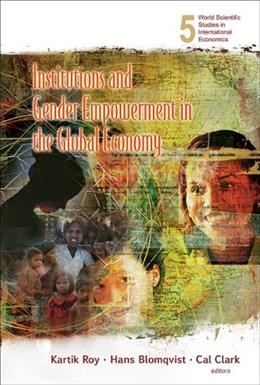 Institutions and Gender Empowerment in the Global Economy: Developing Countries, by Roy 9789812709967