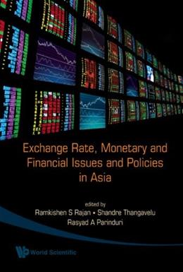 Exchange Rate, Monetary and Financial Issues and Policies in Asia, by Rajan 9789812834577
